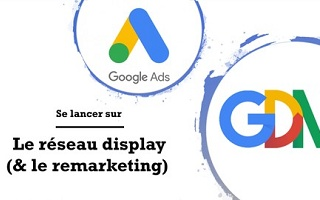 Google Ads (Adwords) : Se lancer sur Display & Remarketing