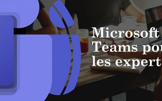 Microsoft Teams pour les Experts Office 365