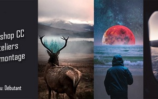 6 Ateliers Photomontages sur Photoshop CC Photoshop