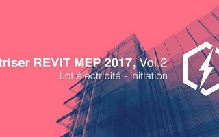 Maitriser REVIT MEP - Vol 2 - Lot électricité - initiation Revit