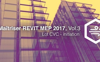 Maitriser REVIT MEP - Vol 3 - Lot CVC - initiation Revit
