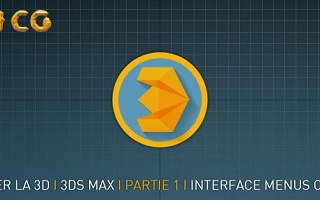 Débuter la 3D avec 3ds Max - Partie 1 - Interface, menus, options 3ds Max