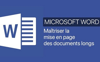 Word : Maîtriser la mise en page des documents longs. Niveau 01 Word