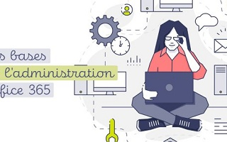 Les bases de l'administration Office 365 - Version 2019 Office