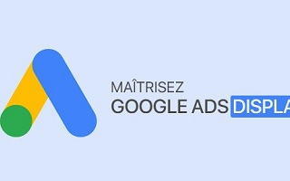 Débuter avec le Display sur Adwords / Google Ads Adwords