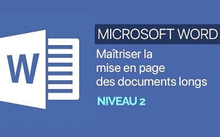 Word : Maîtriser la mise en page des documents longs. Niveau 02 Word