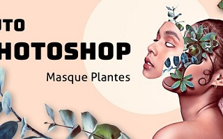 Photoshop : Photomontage masque plantes Photoshop