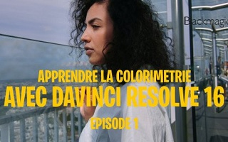 Apprendre la colorimétrie avec Resolve - Episode 1 Davinci Resolve